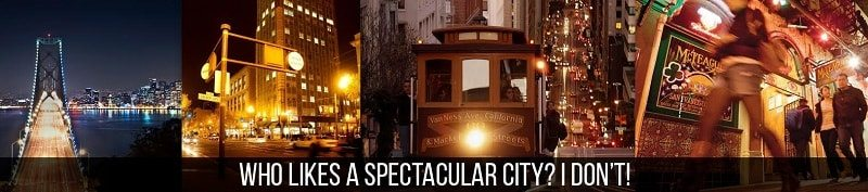 Reason 4: San Francisco? Who wants to go there anyway!
