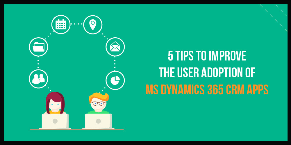 boost-user-adoption-ms-dynamics-365-crm-apps-02