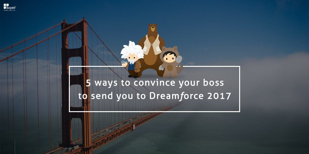 5 ways to convince your boss to send you to Dreamforce 2017
