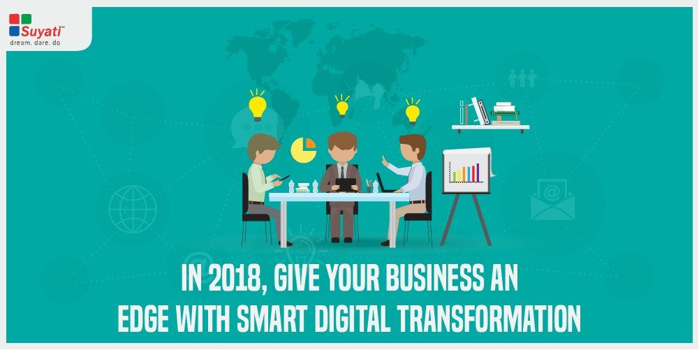 Give your business an edge with smart digital transformation in 2018