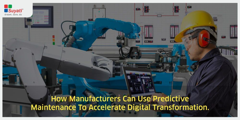 Digital Transformation in Manufacturing: How Predictive Maintenance Could Be a Game Changer